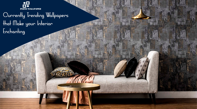 Currently Trending Wallpapers that Make your Interior Enchanting