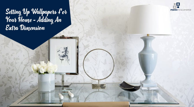 Setting Up Wallpapers For Your Home – Adding An Extra Extra Dimension