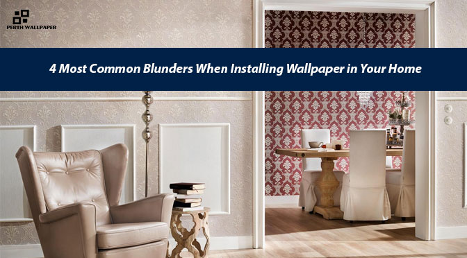 4 Most Common Blunders When Installing Wallpaper in Your Home