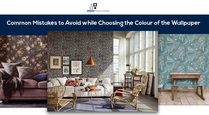 Common Mistakes to Avoid while Choosing the Colour of the Wallpaper