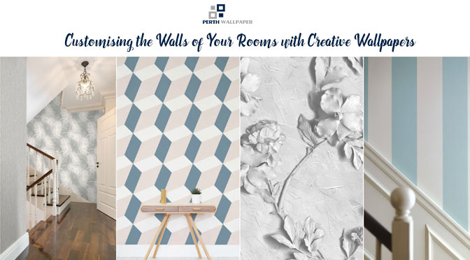 Customising the Walls of Your Rooms with Creative Wallpapers