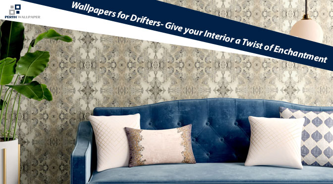 Wallpapers for Drifters- Give your Interior a Twist of Enchantment