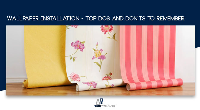 Wallpaper Installation – Top DOs and DON'Ts to Remember