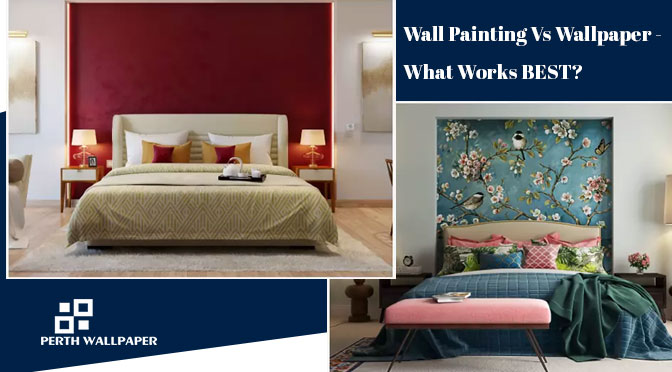 Wall Painting Vs Wallpaper – What Works BEST?