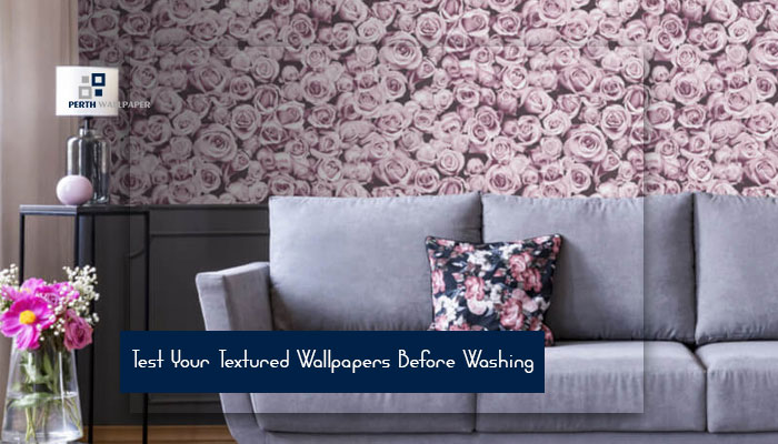 test your textured wallpapers before washing