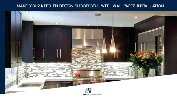 kitchen design successful with wallpaper installation