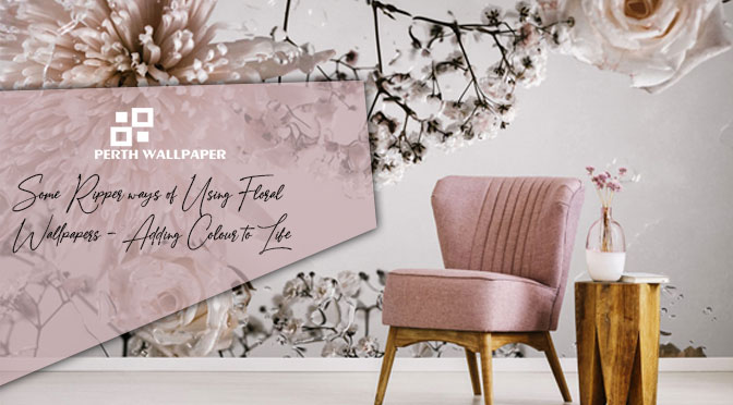 Some Ripper ways of Using Floral Wallpapers – Adding Colour to Life
