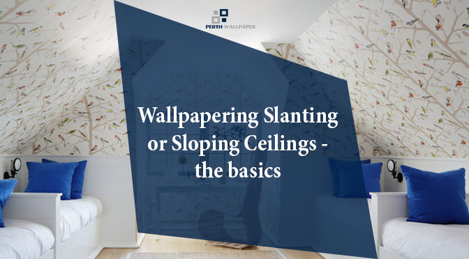 Wallpapering Slanting or Sloping Ceilings – the Basics