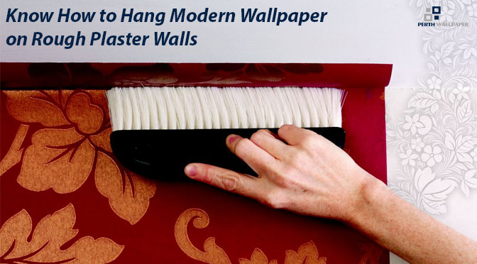Know How to Hang Modern Wallpaper on Rough Plaster Walls