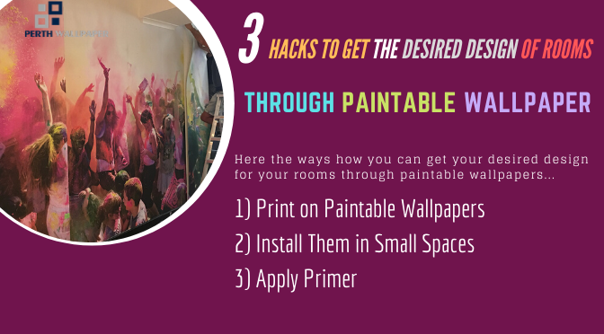3 Hacks to Get the Desired Design of Rooms through Paintable Wallpaper
